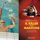 Il Commissario Igor Attila sulla tracce di un killer di maratoneti nel romanzo di Paolo Foschi - Ultramaratone, maratone e dintorni