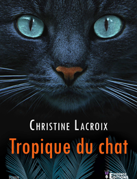 TROPIQUE DU CHAT, de Christine LACROIX