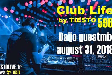 Club Life by Tiësto 596 - Daijo guestmix - august 31, 2018
