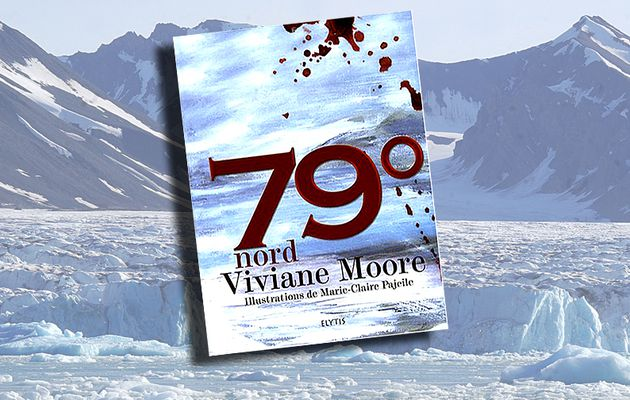 VIVIANE MOORE (ILL. MARIE-CLAIRE PAJEILE) - 79° NORD (2009)