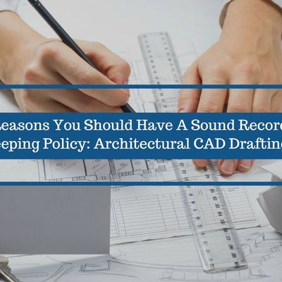 3 Reasons You Should Have A Sound Record Keeping Policy: Architectural CAD Drafting