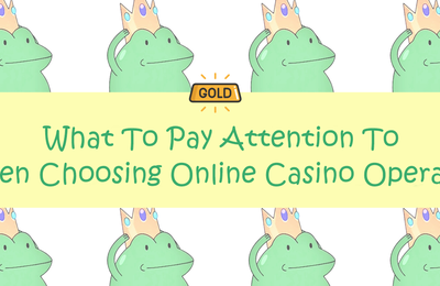 What To Pay Attention To When Choosing Online Casino Operator