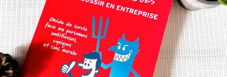 Guide de survie face aux personnes ambitieuses, cyniques et sans morale