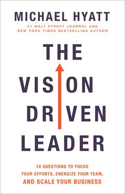 (ePub) R.E.A.D The Vision Driven Leader: 10 Questions to Focus Your Efforts, Energize Your Team, and Scale Your Business By Michael Hyatt Free PDF