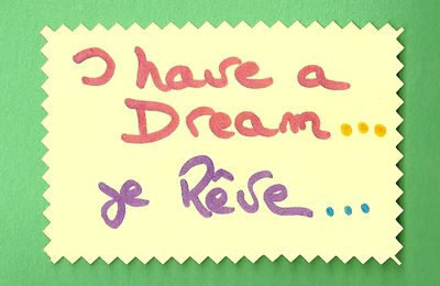 I HAVE A DREAM...JE REVE...