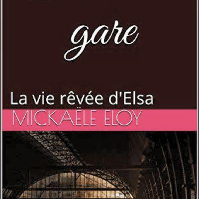 *HALL DE GARE: LA VIE RÊVÉE D'ELSA* Mickaële Eloy* Auto-éditions* par Nathalie Courchesne*