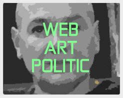 political artist and political art, politics. artistic projects with artistic forms on the Internet, web political art or web art politic. the web representation of a friction, resistance against the french institutions of contemporary art, fine arts