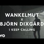 Wankelmut, Björn Dixgård - I Keep Calling