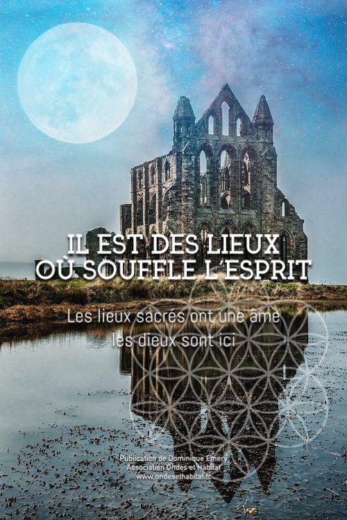 IL EST DES LIEUX OÙ SOUFFLE L'ESPRIT Les lieux sacrés ont une âme, les dieux sont ici