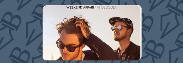 Weekend Affair, le clip de Fini de Jouer | Nouvel album Quand vient la nuit