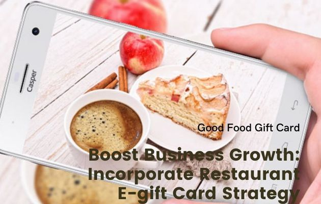 Boost Business Growth: Incorporate Restaurant E-gift Card Strategy