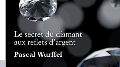 Le secret du diamant aux reflets d'argent - Pascal Wurffel