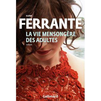 Elena Ferrante La Vie mensongère des adultes ***