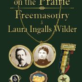 Little Lodges on the Prairie: Freemasonry & Laura Ingalls Wilder