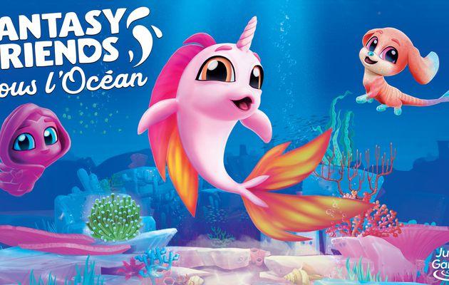 [ACTUALITE] Fantasy Friends : Sous L'Océan - Vos nouveaux amis magiques vous attendent