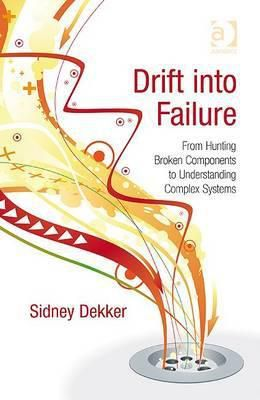 (kindle) Read Drift into Failure: From Hunting Broken Components to Understanding Complex Systems By Sidney Dekker ePub online
