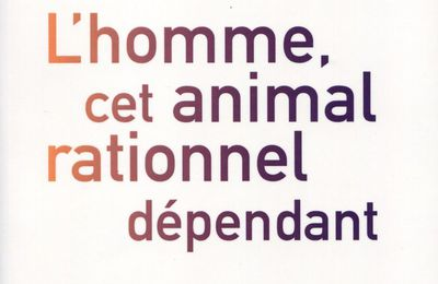 L'homme animal rationnel dépendant