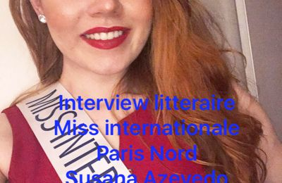 Interview Littéraire de Susana AZEVEDO- Miss International Paris Nord