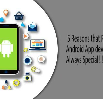 5 Reasons that Proves Android App Development is Always Special!