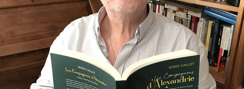 Les Compagnons d'Alexandrie de Serge Caillet. Un livre passionnant à lire de toute urgence !