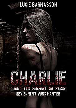 #113 Charlie: Quand les erreurs du passé reviennent vous hanter by Lucie Barnasson