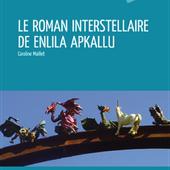 CAROLINE MAILLET - LE ROMAN INTERSTELLAIRE D'ENLILA APKALLU - Quid Hodie Agisti