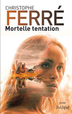« Mortelle tentation » de Christophe Ferré