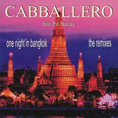 One Night in Bangkok (feat. Pit Bailay) [Remixes] - EP par Cabballero sur Apple Music