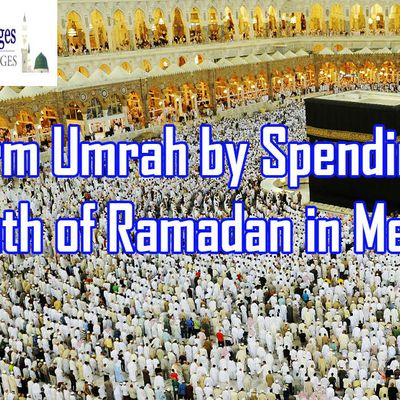Perform Umrah by Spending Holy month of Ramadan in Mecca