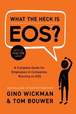 (kindle) Download What the Heck Is EOS?: A Complete Guide for Employees in Companies Running on EOS By Gino Wickman Ebook Online Free