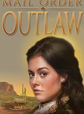 Read Mail Order Outlaw (Brides of Tombstone, #1) by Cynthia Woolf Book Online or Download PDF