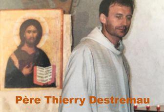 PÈRE THIERRY DESTREMAU : IL Y A UN AN