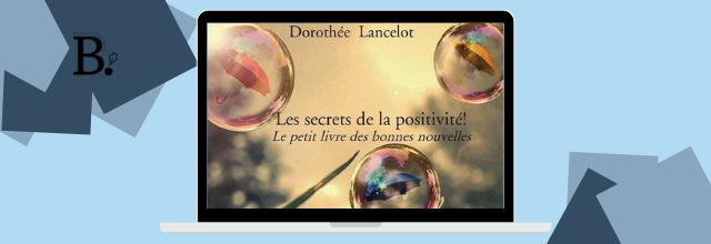 Les secrets de la positivité ! Un livre qui donne la pêche