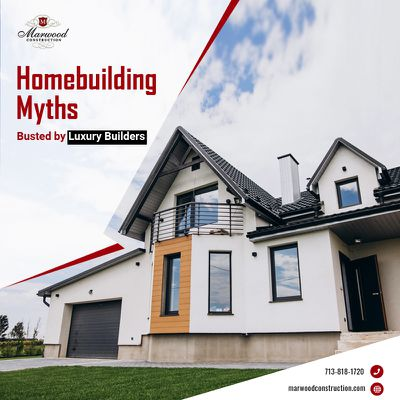 Home building Myths Busted by Luxury Builders in Houston