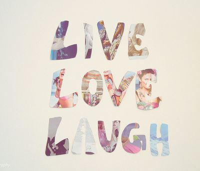 Live Love Laugh ...