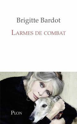 Larmes de combat de Anne-Cécile Huprelle et Brigitte Bardot