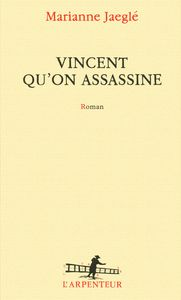 Vincent qu'on assassine, paru en avril 2016 (Gallimard)