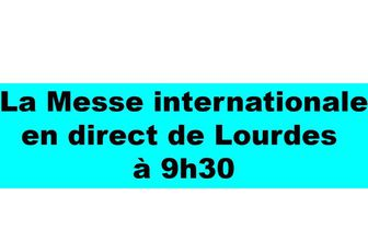 AVEC LES MARTEGAUX, LA MESSE INTERNATIONALE EN DIRECT DE LOURDES