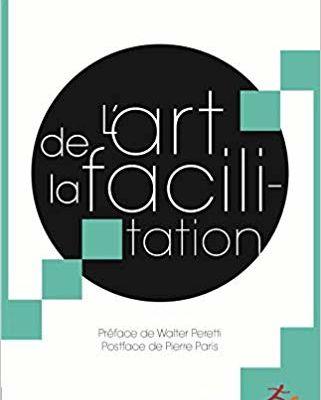 L'art de la facilitation : art énergétique relationnel pour une espérance démocratique