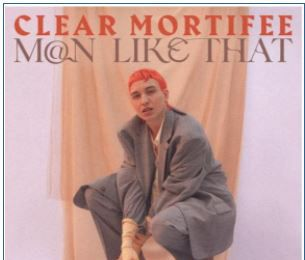💿 Clear Mortifee • M@n Like That