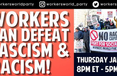 Thur. Jan 14: Workers Can Defeat Fascism & Racism!