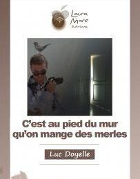 """""""C'est au pied du mur qu'on mange des merles"""" de Luc Doyelle"""