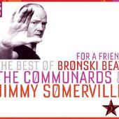 For A Friend : The Best Of Bronski Beat, The Communards & Jimmy Somerville