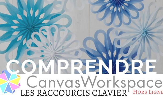 Canvas Workspace, Les raccourcis clavier...