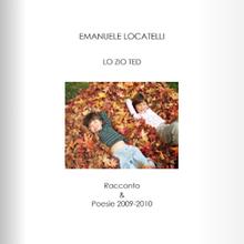 Emanuele Locatelli, Lo Zio Ted Racconto Poesie 2009-2010