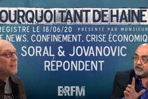 # 25 Pourquoi tant de haine ? | Fake news • Confinement • Crise économique : Soral et Jovanovic répondent