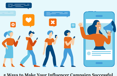 5 Ways to Make Your Influencer Campaign Successful