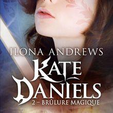 Kate Daniels, tome 2 : Brûlure Magique d'Ilona Andrews