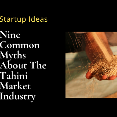 Nine Common Myths About The Tahini Market Industry