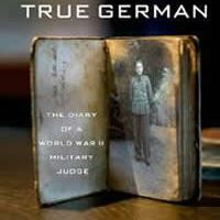 The true german - The Diary of a World War II Military Judge
